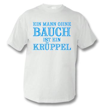T-Shirt mit Spruch - Ein Mann ohne Bauch ist ein Krüppel