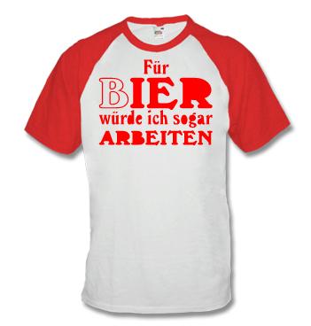 Baseball Shirt mit Spruch - Für Bier würde ich sogar Arbeiten