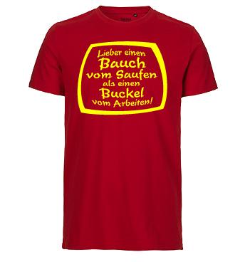 Organic Shirt mit Spruch - Lieber einen Bauch vom Saufen als einen Buckel vom Arbeiten