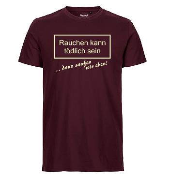 Organic Shirt mit Spruch - Rauchen kann tödlich sein ... dann saufen wir eben!