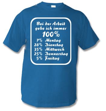 T-Shirt mit Spruch - Bei der Arbeit gebe ich immer 100% - 7% Montag - 28% Dienstag - 35% Mittwoch - 25% Donnerstag - 5% Freitag