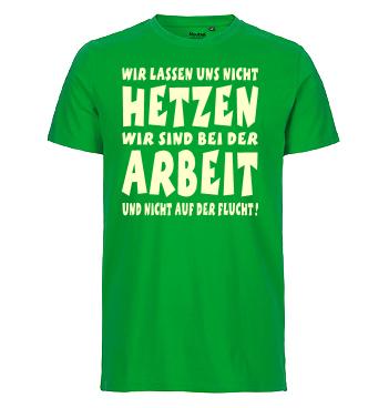 Organic Shirt mit Spruch - Wir lassen uns nicht Hetzen wir sind bei der Arbeit und nicht auf der Flucht!