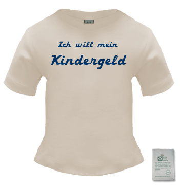 Organic Baby Shirt mit Spruch - Ich will mein Kindergeld