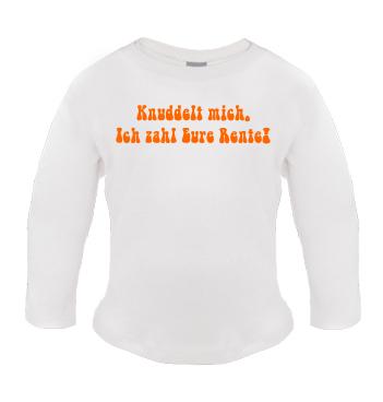 Baby Langarm Shirt mit Spruch - Knuddelt mich, Ich zahl eure Rente!