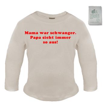 Organic Langarm Shirt - Mama war schwanger - Papa sieht immer so aus!