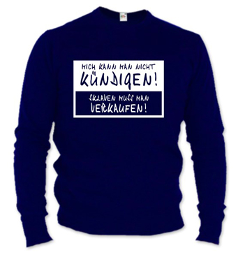 dunkelblauer Pullover mit Spruch - Mich kann man nicht Kündigen! Sklaven muss man Verkaufen!