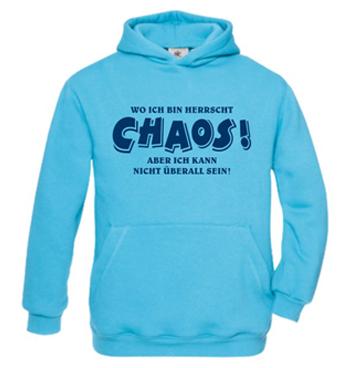 hellblauer Kapuzenpullover mit Spruch - Wo ich bin herrscht Chaos! Aber ich kann nicht überall sein!