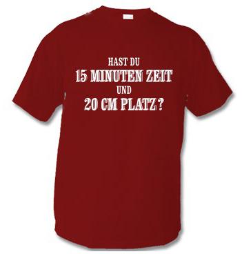 T-Shirt mit Spruch - Hast du 15 Minuten Zeit und 20 cm Platz