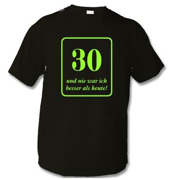T-Shirt mit Spruch - 30 und nie war ich besser als heute!
