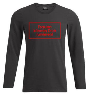 Langarm Shirt mit Spruch - Frauen können Dich ruinieren!