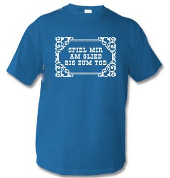 Shirt mit Spruch - Spiel mir das Glied bis zum Tod