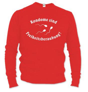 Pullover mit Spruch - Kondome sind Freiheitsberaubung!